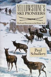 Yellowstone's Ski Pioneers: Peril and Heroism on the Winter Trail